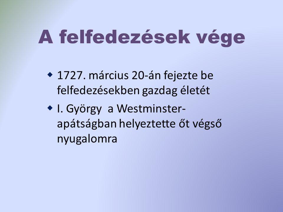 A felfedezések vége 1727. március 20-án fejezte be felfedezésekben gazdag életét.