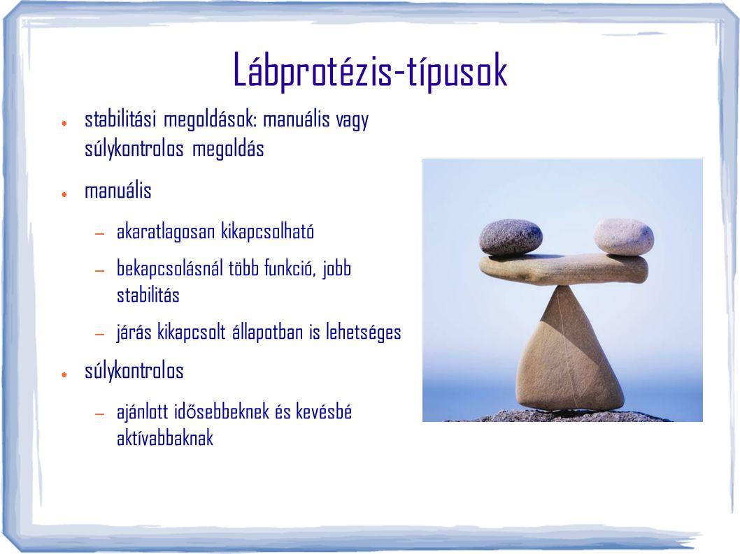 Lábprotézis-típusok stabilitási megoldások: manuális vagy súlykontrolos megoldás. manuális. akaratlagosan kikapcsolható.