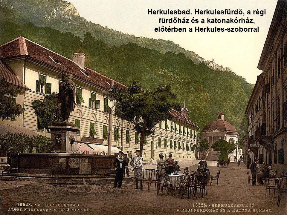 Herkulesbad. Herkulesfürdő, a régi fürdőház és a katonakórház, előtérben a Herkules-szoborral