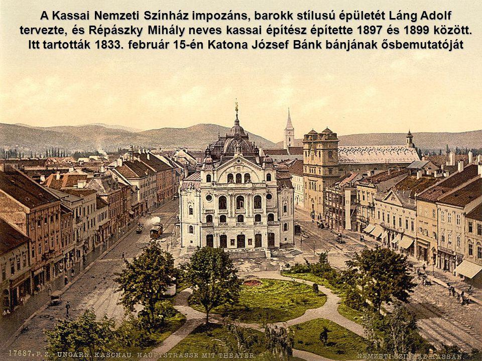 A Kassai Nemzeti Színház impozáns, barokk stílusú épületét Láng Adolf tervezte, és Répászky Mihály neves kassai építész építette 1897 és 1899 között.