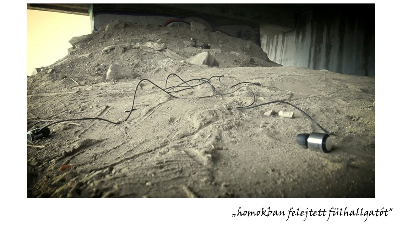 """""""homokban felejtett fülhallgatót"""