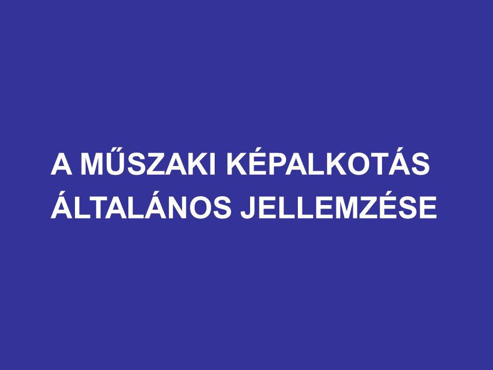 A MŰSZAKI KÉPALKOTÁS ÁLTALÁNOS JELLEMZÉSE