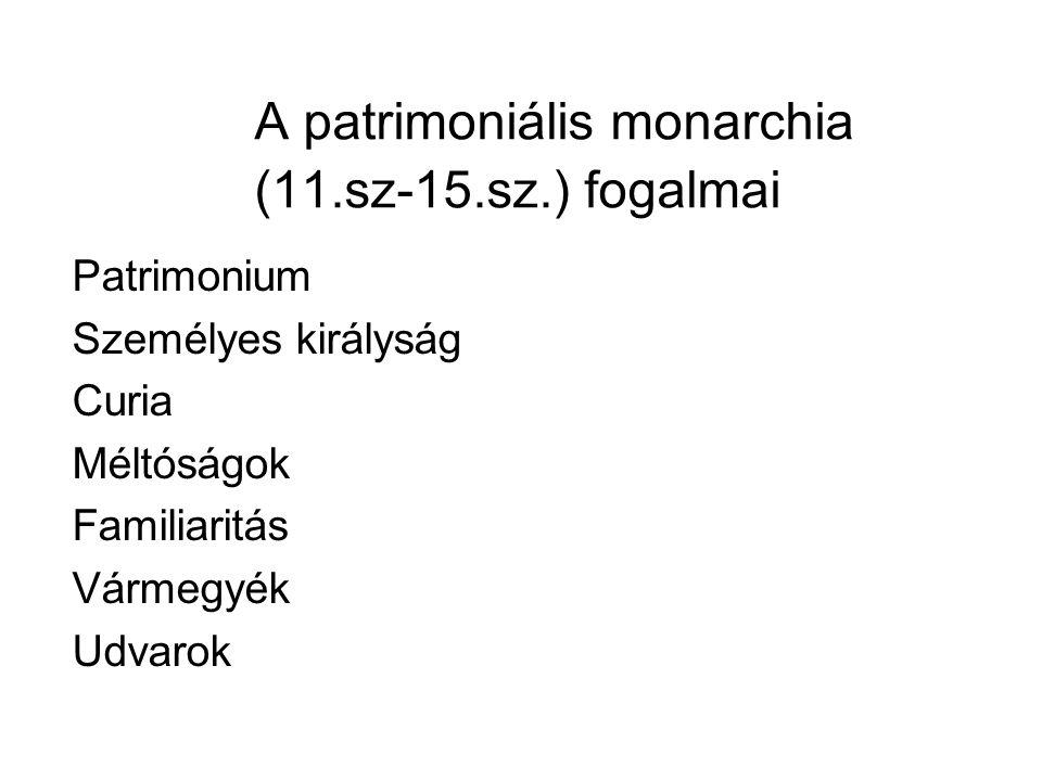 A A patrimoniális monarchia (11.sz-15.sz.) fogalmai
