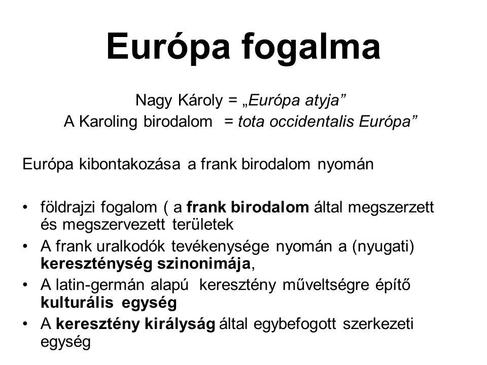 "Európa fogalma Nagy Károly = ""Európa atyja"