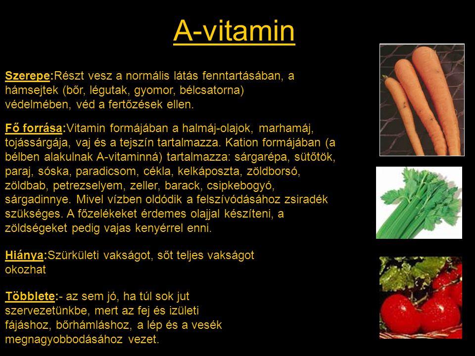A-vitamin Szerepe:Részt vesz a normális látás fenntartásában, a hámsejtek (bőr, légutak, gyomor, bélcsatorna) védelmében, véd a fertőzések ellen.