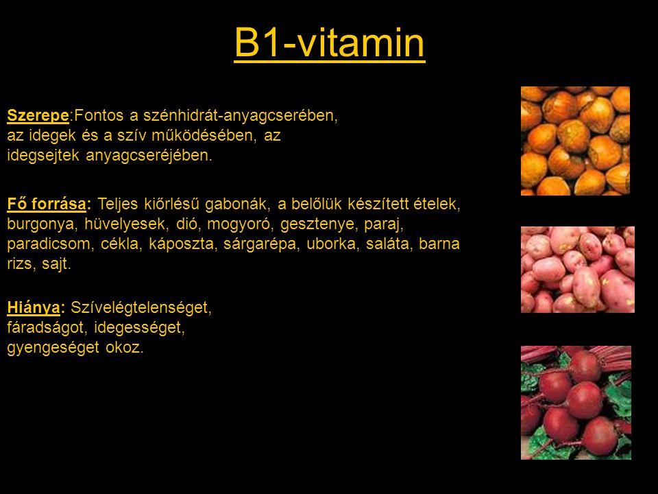 B1-vitamin Szerepe:Fontos a szénhidrát-anyagcserében, az idegek és a szív működésében, az idegsejtek anyagcseréjében.