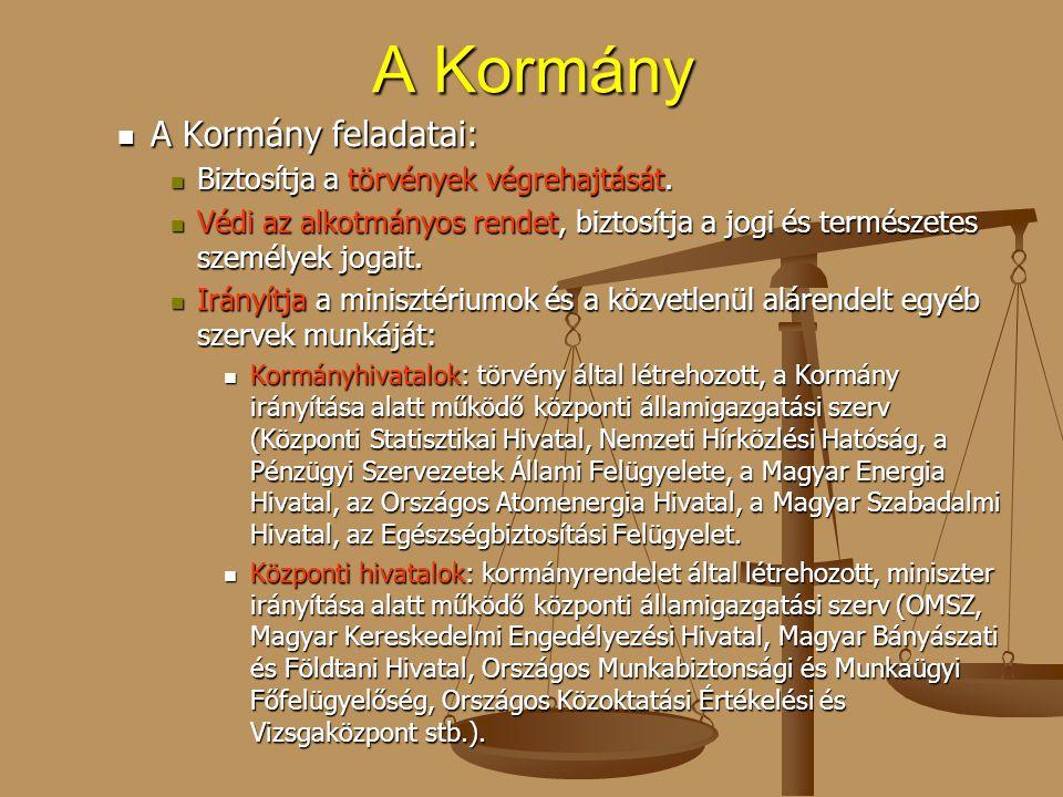 A Kormány A Kormány feladatai: Biztosítja a törvények végrehajtását.