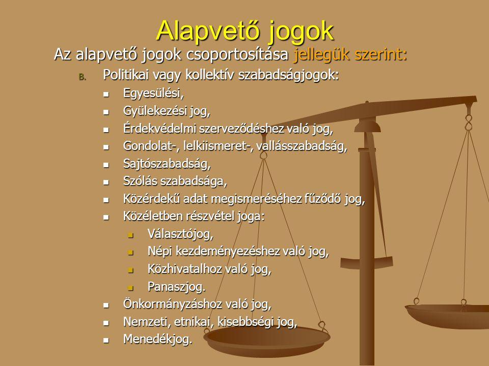 Alapvető jogok Az alapvető jogok csoportosítása jellegük szerint: