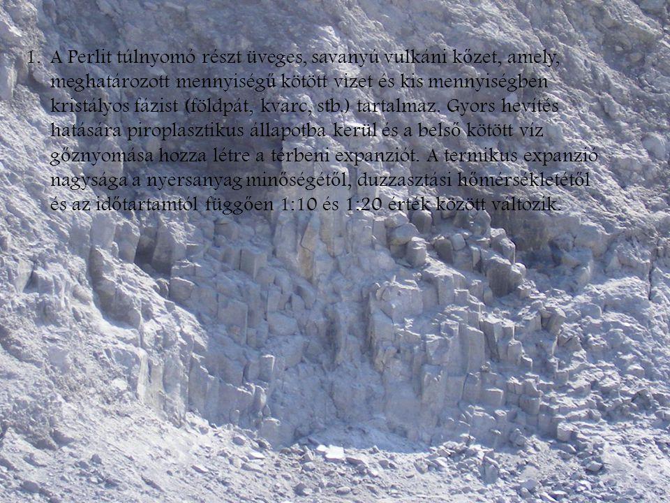 A Perlit túlnyomó részt üveges, savanyú vulkáni kőzet, amely, meghatározott mennyiségű kötött vizet és kis mennyiségben