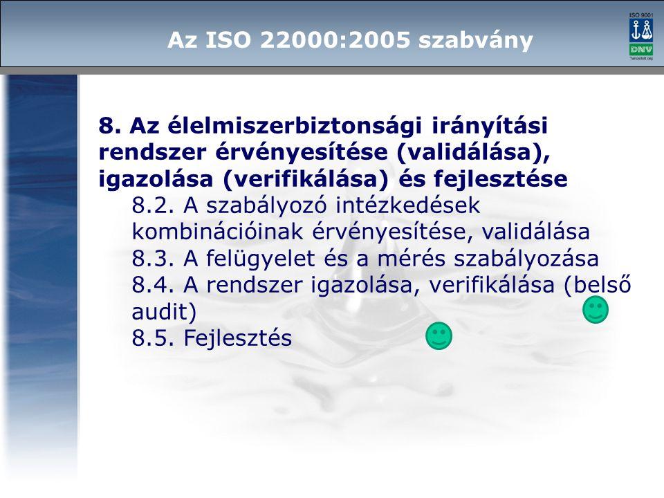 Az ISO 22000:2005 szabvány 8. Az élelmiszerbiztonsági irányítási rendszer érvényesítése (validálása), igazolása (verifikálása) és fejlesztése.