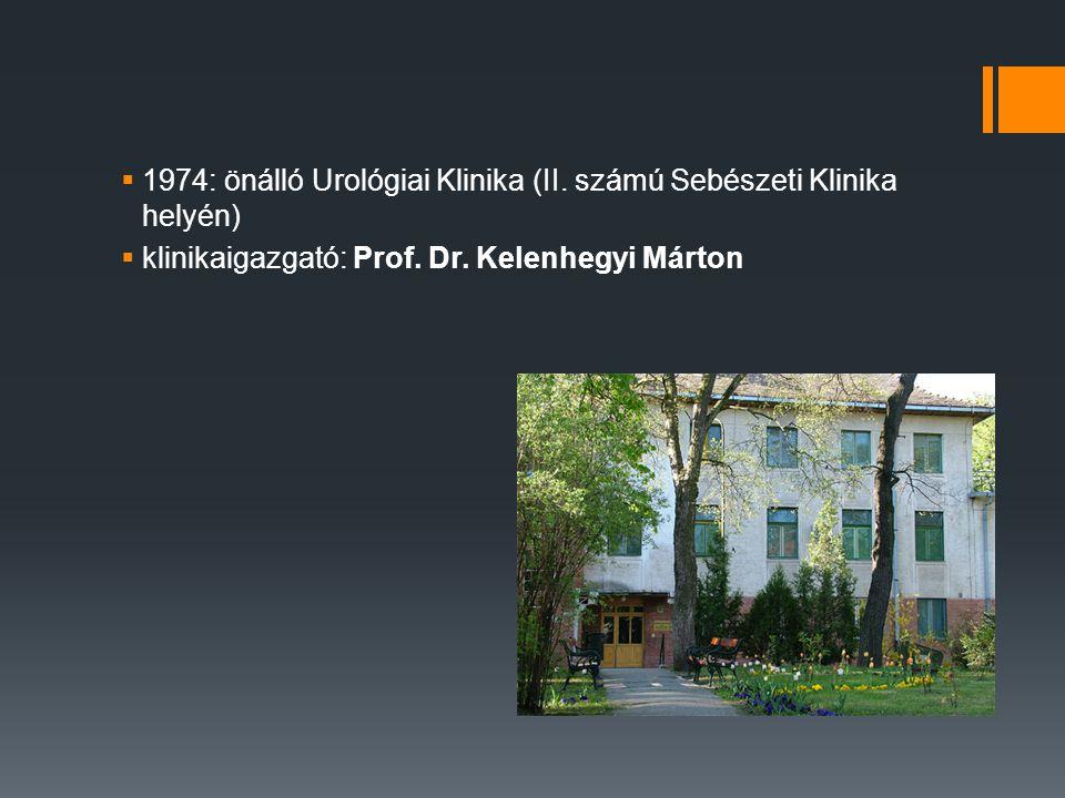 1974: önálló Urológiai Klinika (II. számú Sebészeti Klinika helyén)