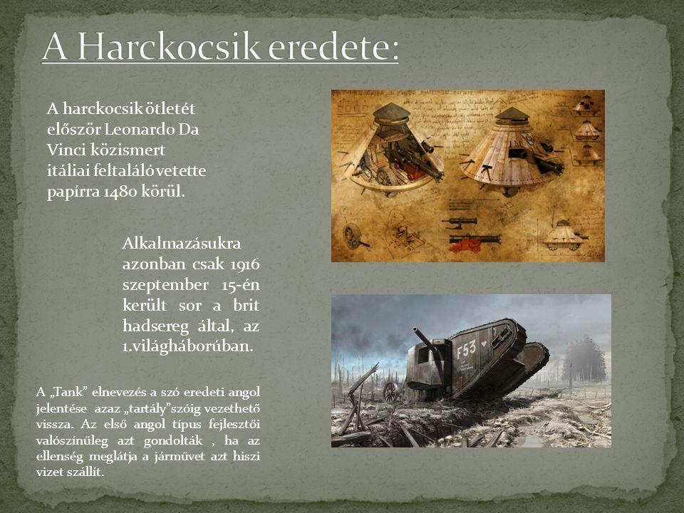 A Harckocsik eredete: A harckocsik ötletét először Leonardo Da Vinci közismert itáliai feltaláló vetette papírra 1480 körül.