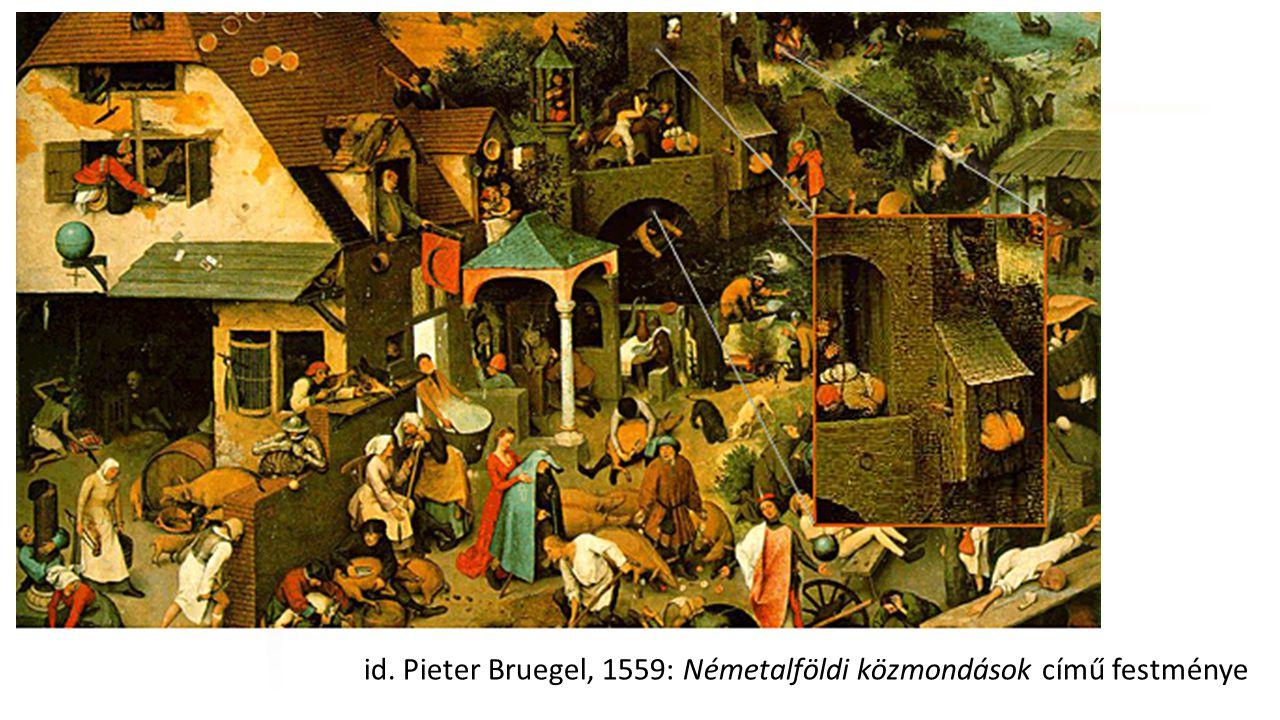 id. Pieter Bruegel, 1559: Németalföldi közmondások című festménye