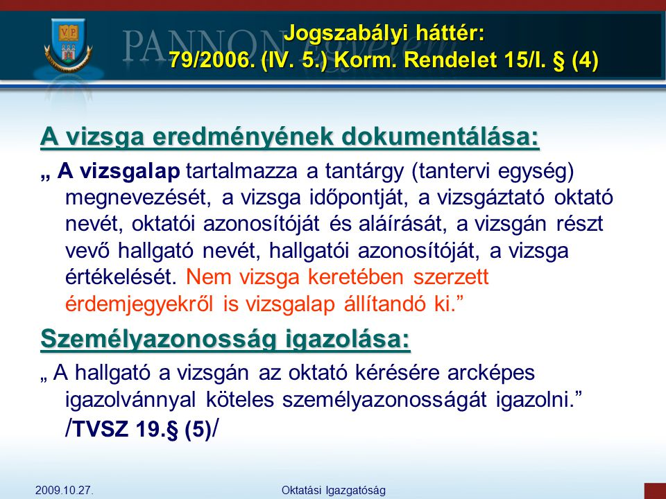 Jogszabályi háttér: 79/2006. (IV. 5.) Korm. Rendelet 15/I. § (4)