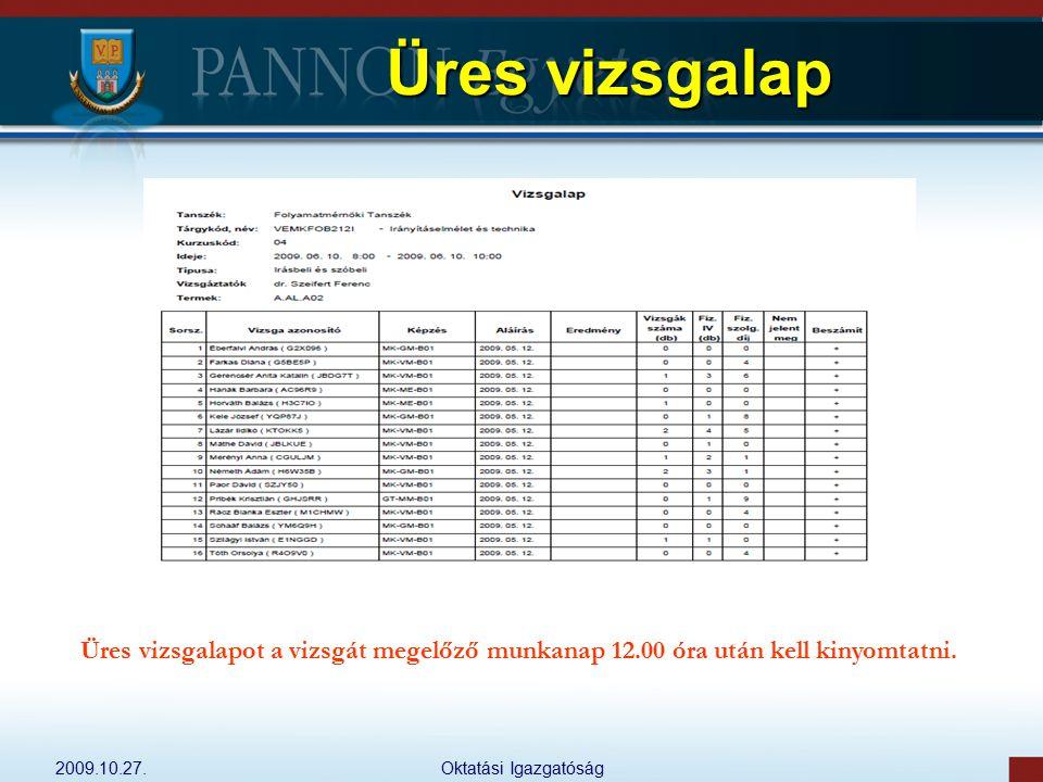 Üres vizsgalap Üres vizsgalapot a vizsgát megelőző munkanap 12.00 óra után kell kinyomtatni. 2009.10.27.