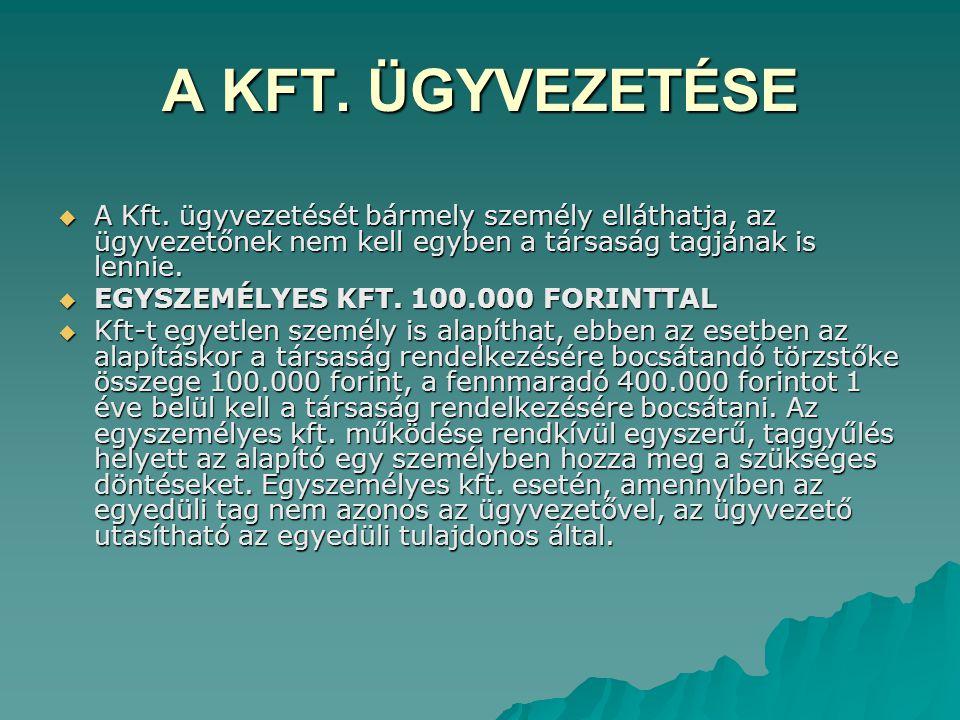 A KFT. ÜGYVEZETÉSE A Kft. ügyvezetését bármely személy elláthatja, az ügyvezetőnek nem kell egyben a társaság tagjának is lennie.