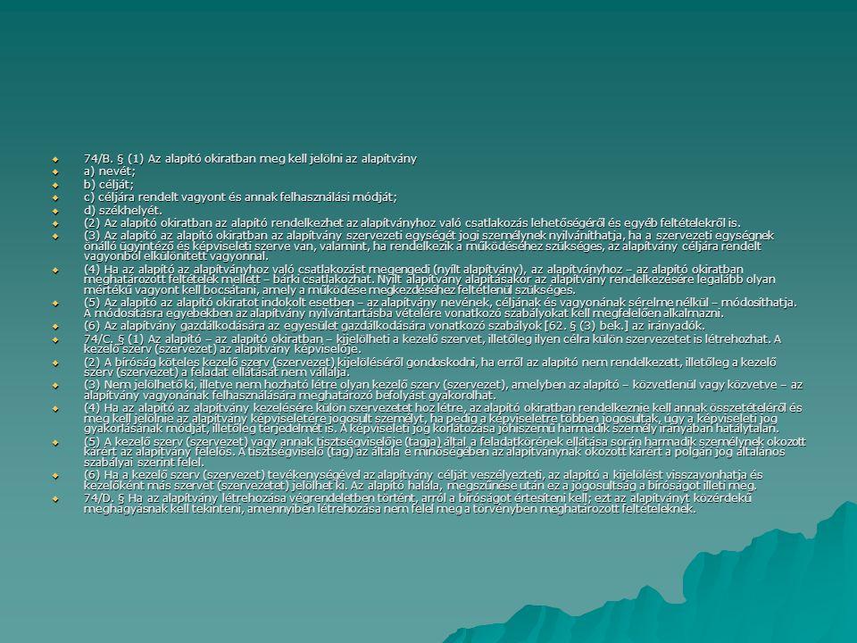 74/B. § (1) Az alapító okiratban meg kell jelölni az alapítvány