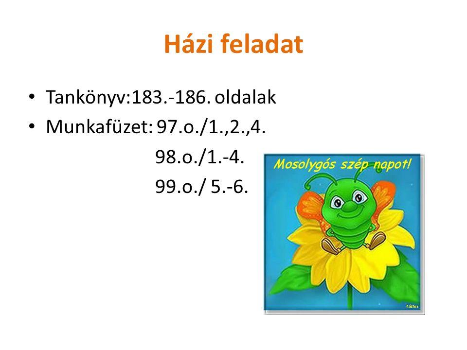 Házi feladat Tankönyv:183.-186. oldalak Munkafüzet: 97.o./1.,2.,4.
