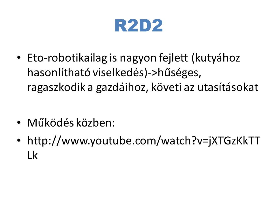 R2D2 Eto-robotikailag is nagyon fejlett (kutyához hasonlítható viselkedés)->hűséges, ragaszkodik a gazdáihoz, követi az utasításokat.