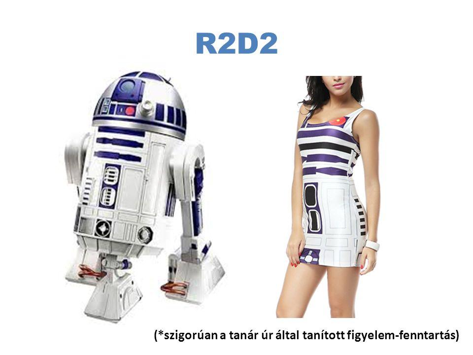 R2D2 (*szigorúan a tanár úr által tanított figyelem-fenntartás)
