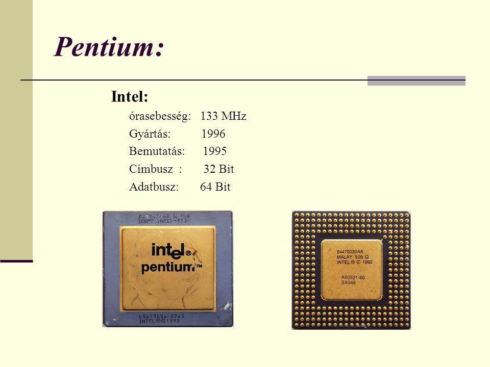 Pentium: Intel: Gyártás: 1996 Bemutatás: 1995 Címbusz : 32 Bit
