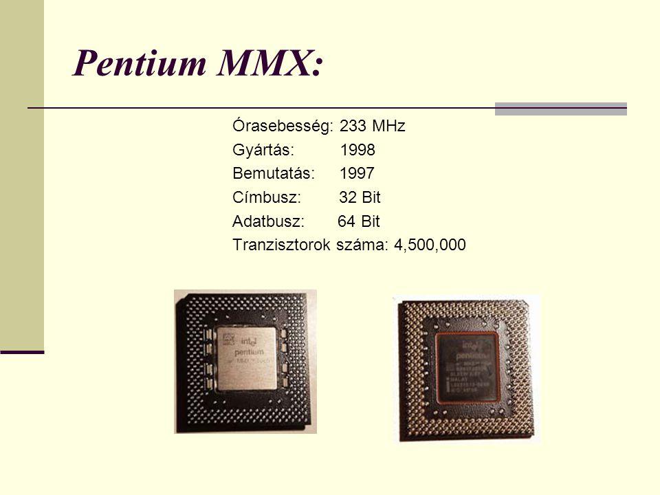Pentium MMX: Órasebesség: 233 MHz Gyártás: 1998 Bemutatás: 1997