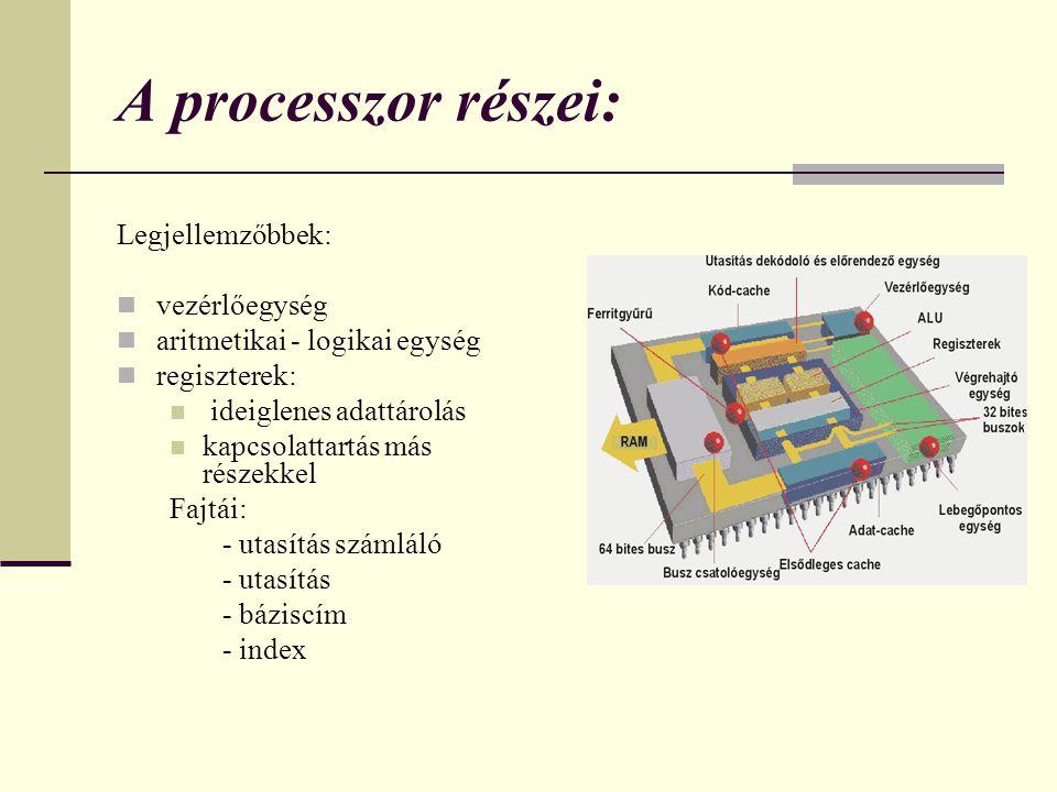 A processzor részei: Legjellemzőbbek: vezérlőegység