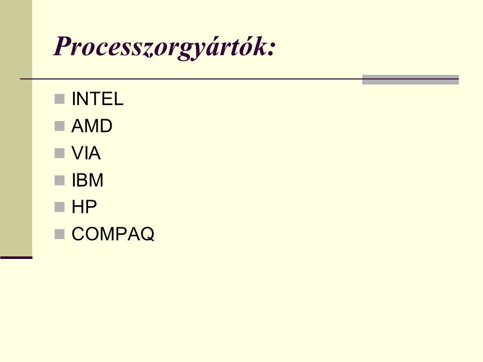 Processzorgyártók: INTEL AMD VIA IBM HP COMPAQ
