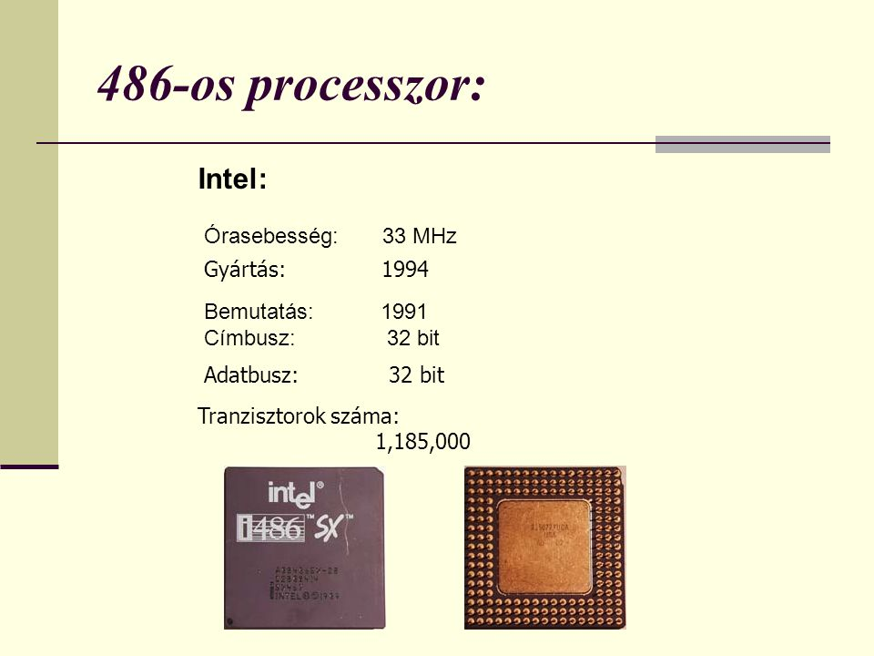 486-os processzor: Intel: Órasebesség: 33 MHz Gyártás: 1994