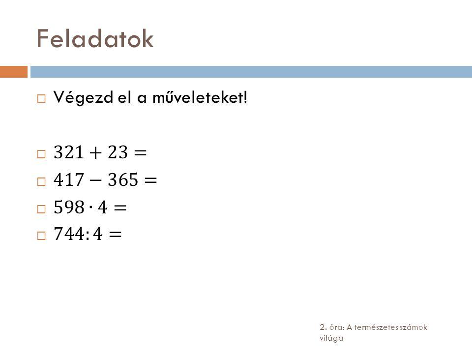 Feladatok Végezd el a műveleteket! 321+23= 417−365= 598∙4= 744:4=