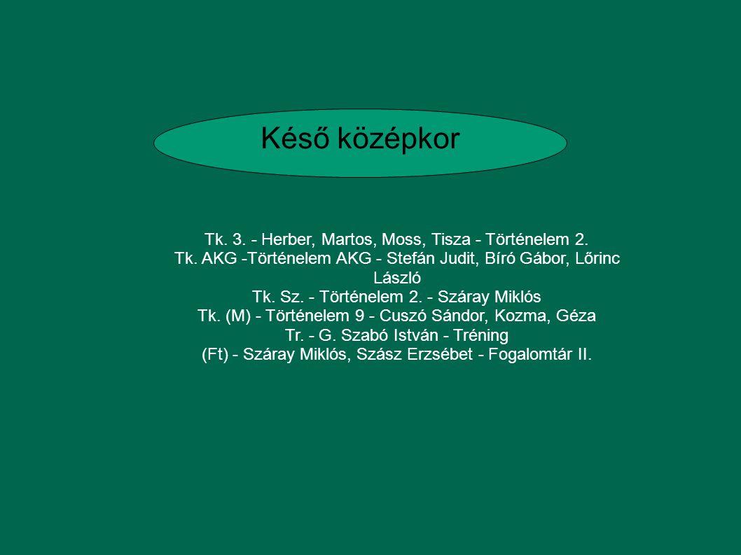 Késő középkor Tk. 3. - Herber, Martos, Moss, Tisza - Történelem 2.
