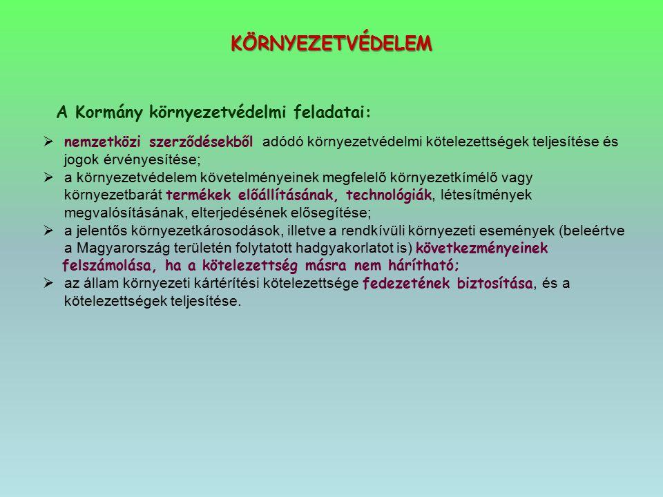 KÖRNYEZETVÉDELEM A Kormány környezetvédelmi feladatai:
