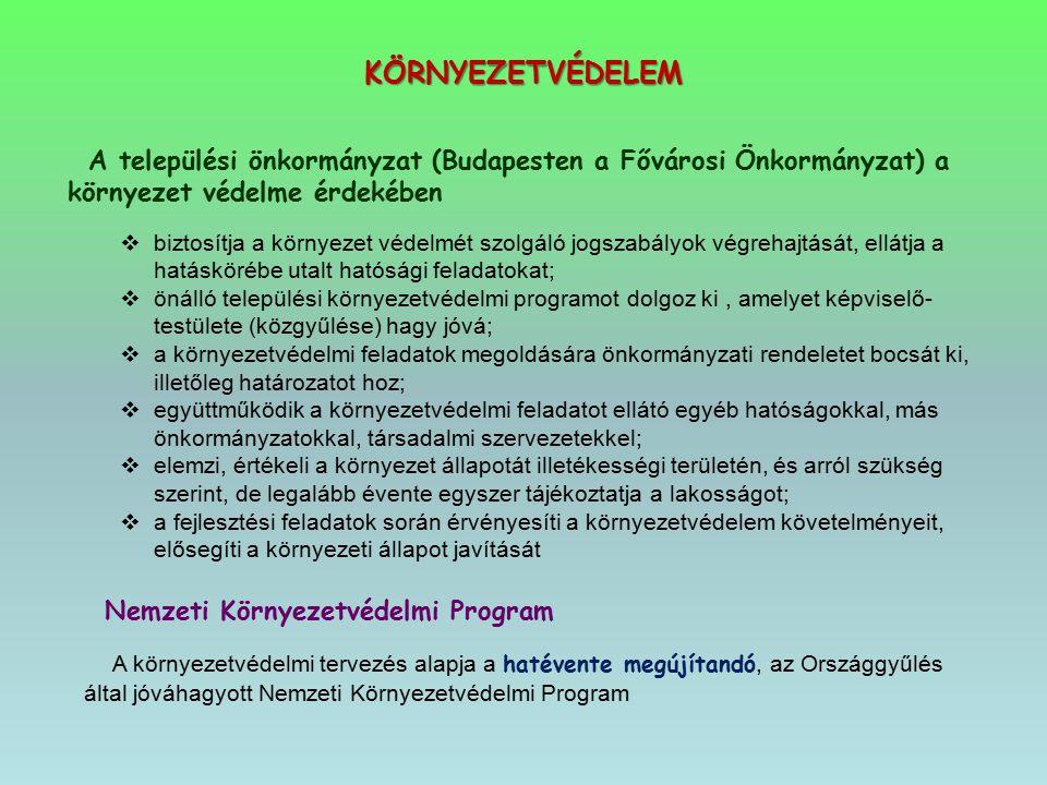 KÖRNYEZETVÉDELEM A települési önkormányzat (Budapesten a Fővárosi Önkormányzat) a környezet védelme érdekében.