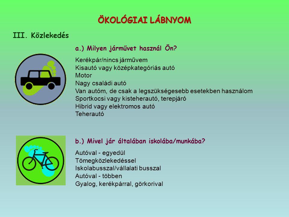 ÖKOLÓGIAI LÁBNYOM III. Közlekedés a.) Milyen járművet használ Ön