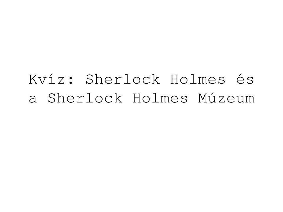 Kvíz: Sherlock Holmes és a Sherlock Holmes Múzeum
