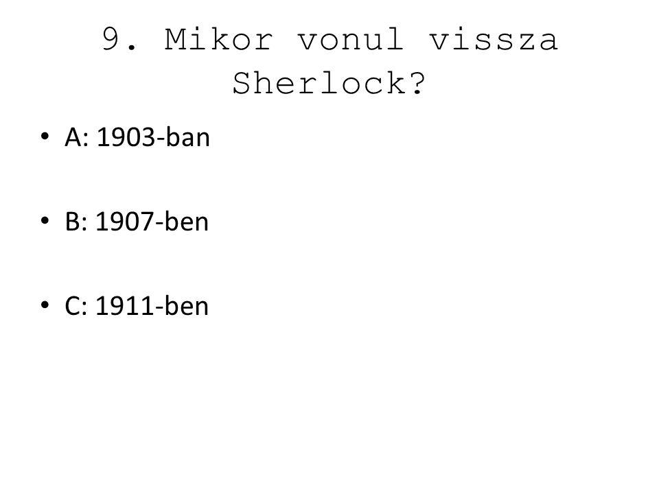 9. Mikor vonul vissza Sherlock