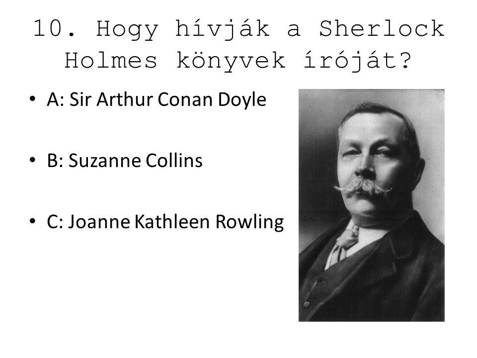 10. Hogy hívják a Sherlock Holmes könyvek íróját