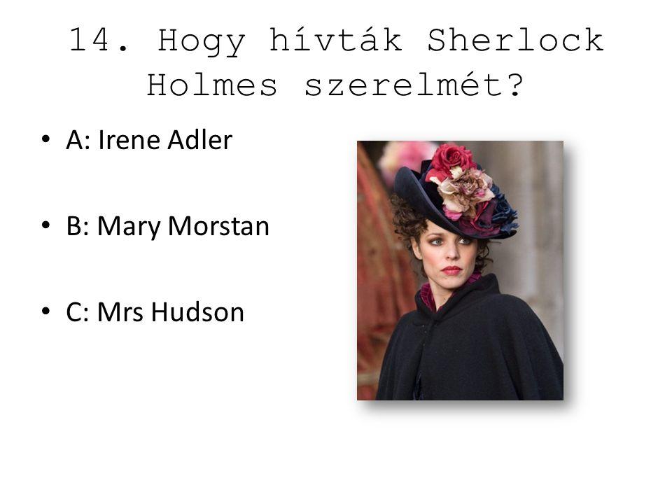 14. Hogy hívták Sherlock Holmes szerelmét