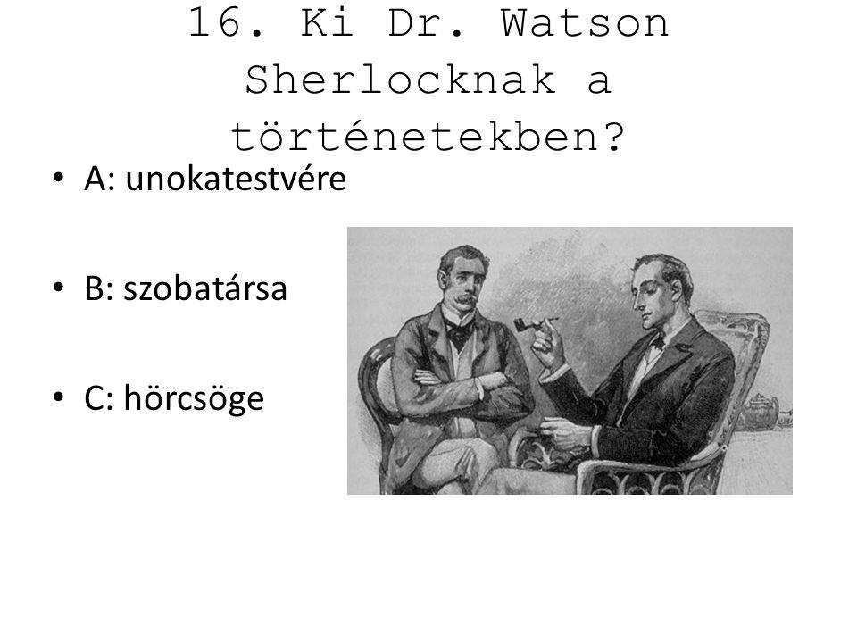 16. Ki Dr. Watson Sherlocknak a történetekben
