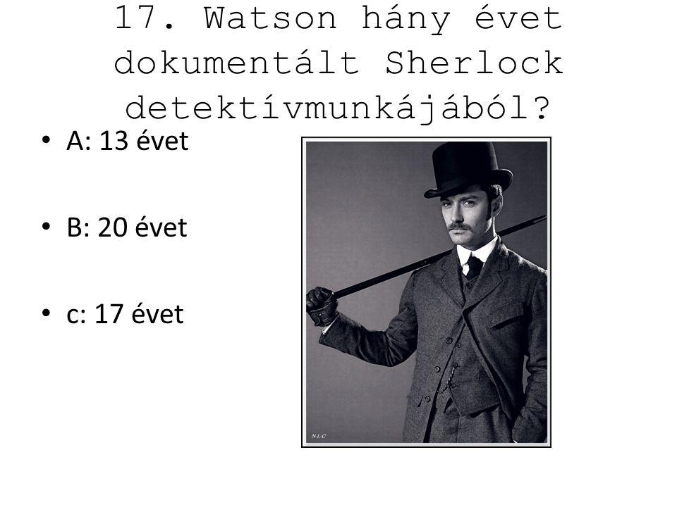 17. Watson hány évet dokumentált Sherlock detektívmunkájából