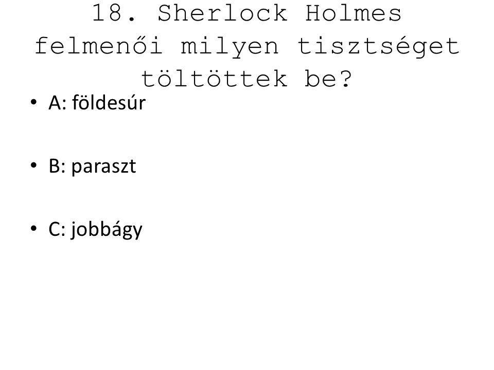 18. Sherlock Holmes felmenői milyen tisztséget töltöttek be