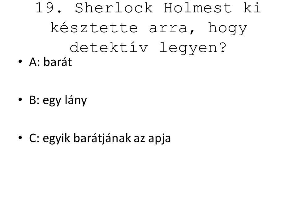 19. Sherlock Holmest ki késztette arra, hogy detektív legyen