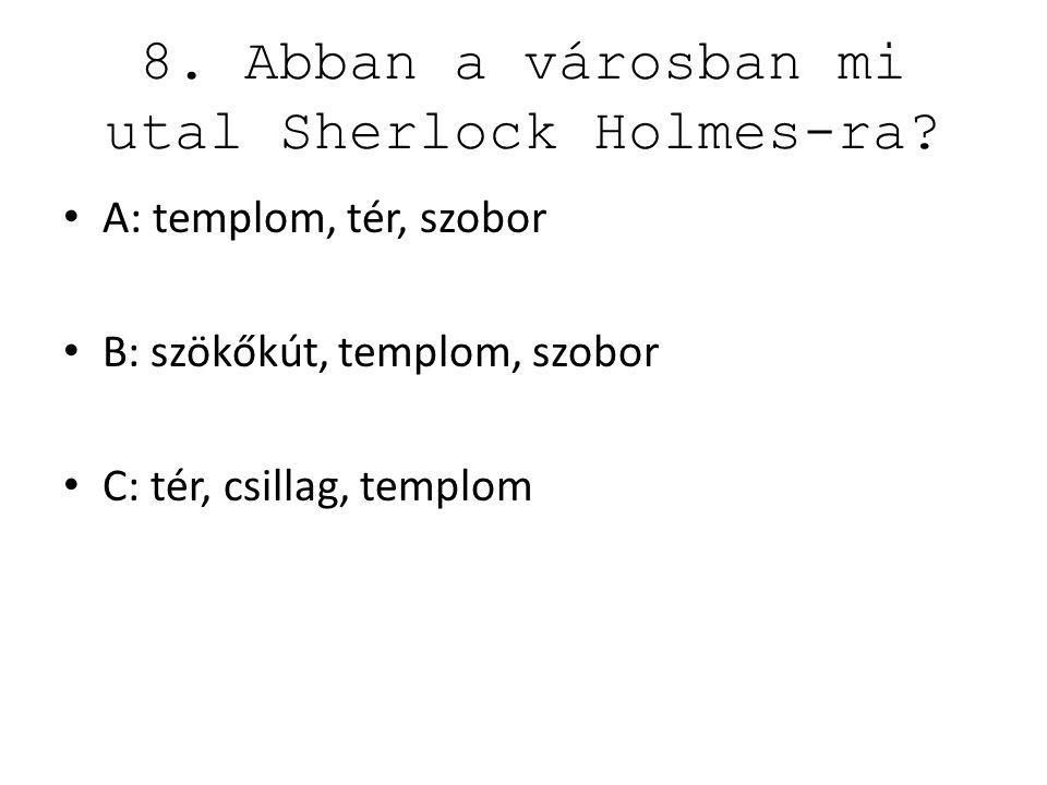 8. Abban a városban mi utal Sherlock Holmes-ra