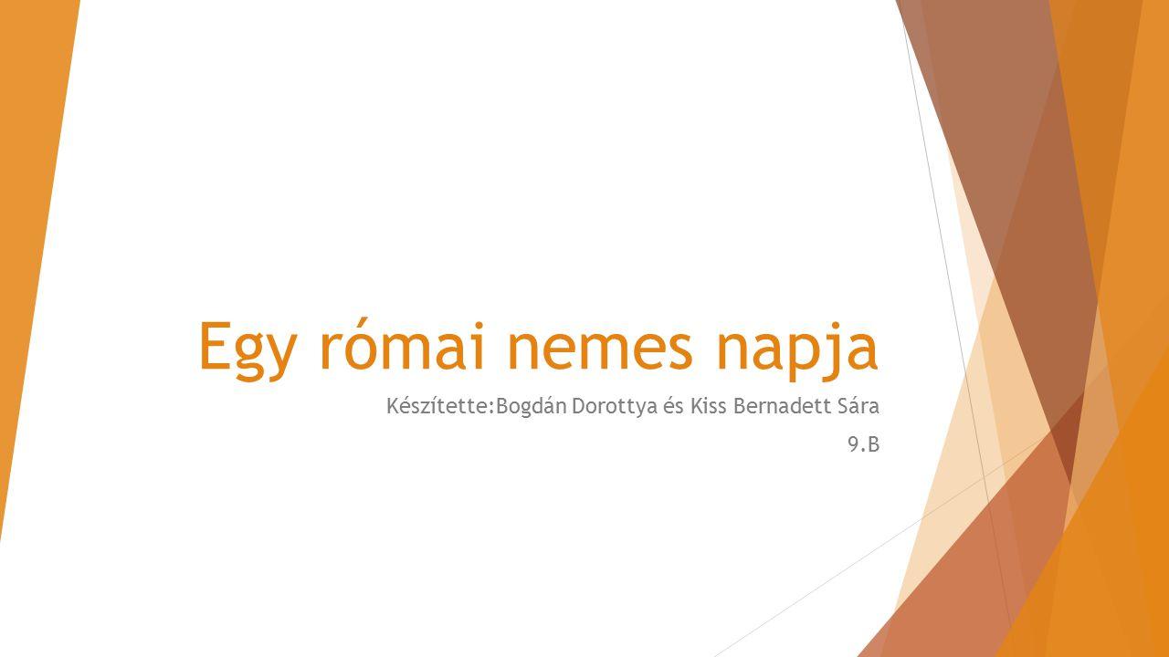 Készítette:Bogdán Dorottya és Kiss Bernadett Sára 9.B