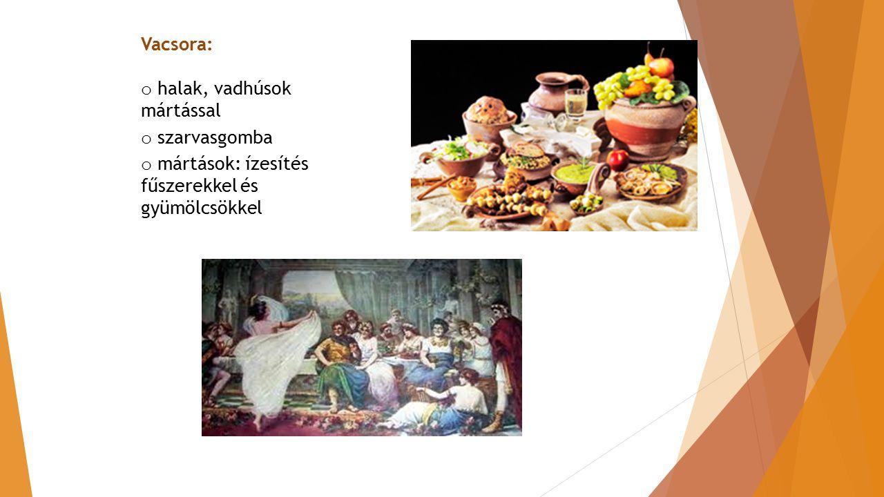Vacsora: halak, vadhúsok mártással szarvasgomba mártások: ízesítés fűszerekkel és gyümölcsökkel