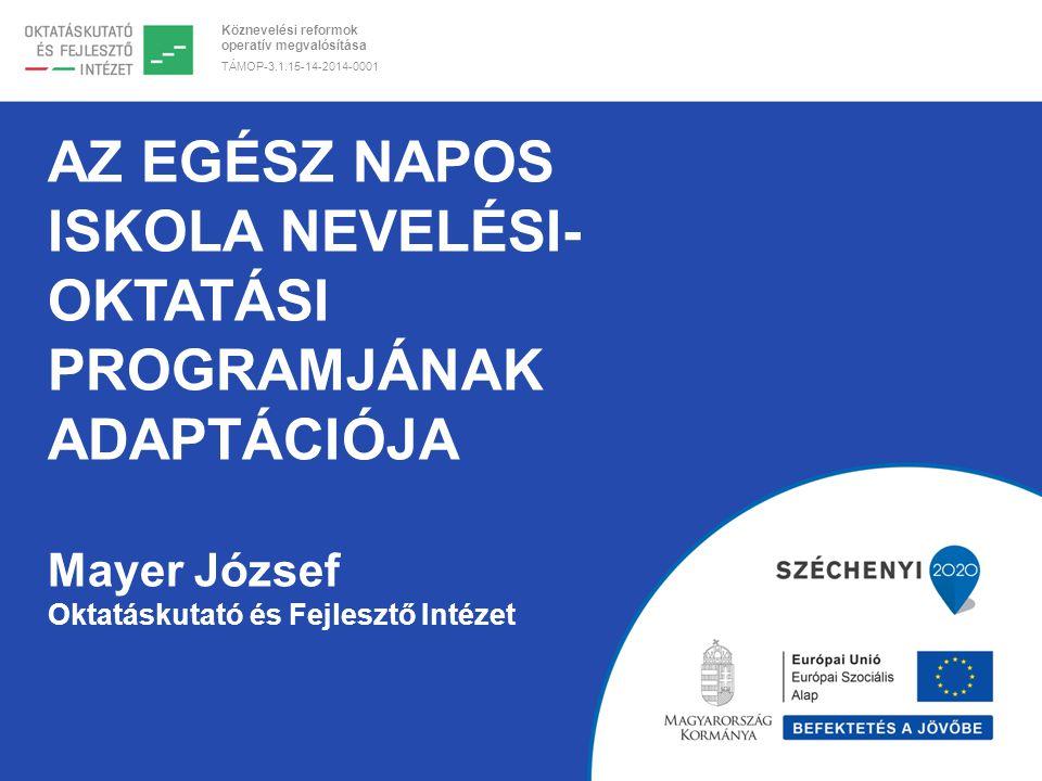 Az egész napos iskola nevelési-oktatási programjának adaptációja Mayer József Oktatáskutató és Fejlesztő Intézet