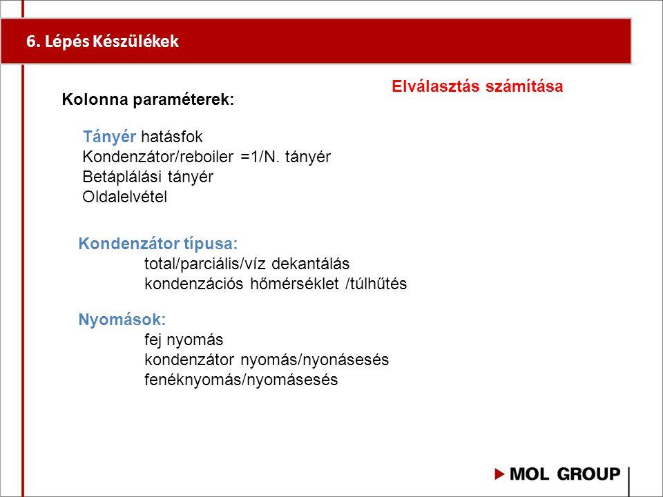 6. Lépés Készülékek Elválasztás számítása Kolonna paraméterek: