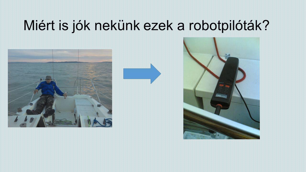 Miért is jók nekünk ezek a robotpilóták