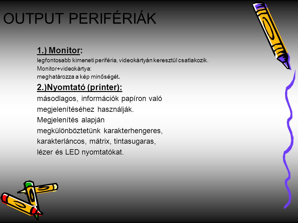 OUTPUT PERIFÉRIÁK 1.) Monitor: 2.)Nyomtató (printer):