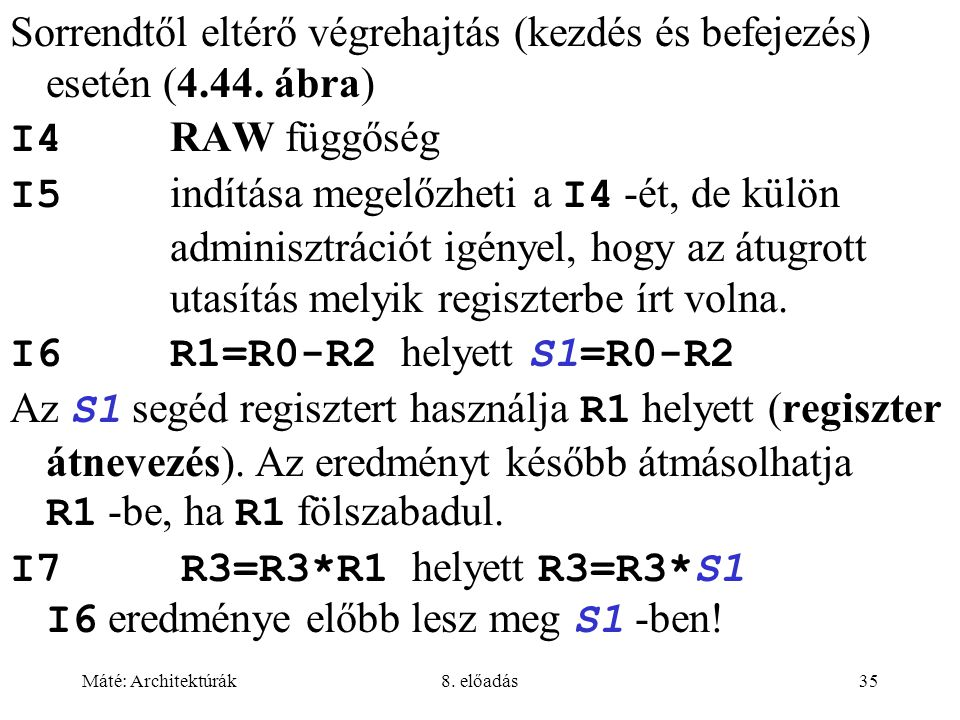 I7 R3=R3*R1 helyett R3=R3*S1 I6 eredménye előbb lesz meg S1 -ben!